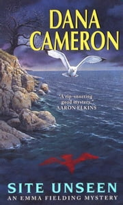 Site Unseen - An Emma Fielding Mystery ebook door Dana Cameron
