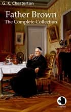 Father Brown - The Complete Collection ebook by G. K. Chesterton