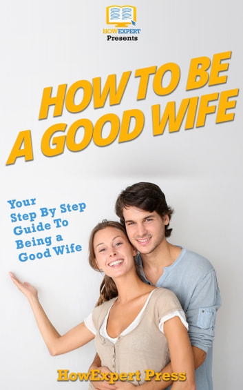 How To Be a Good Wife ebook by HowExpert