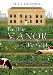 To the Manor Drawn - Courting the Countryside ebook by Leslie Ann Bosher