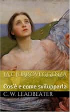 La chiaroveggenza (translated) ebook by C.w Leadbeater, simone vannini