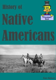 History of Native Americans: A Ducksters Book ebook by Ken Nelson