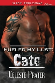Fueled by Lust: Cato ebook by Celeste Prater