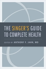 The Singer's Guide to Complete Health ebook by Anthony F. Jahn