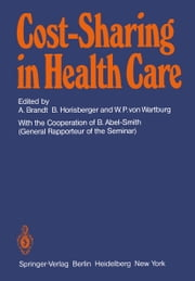 Cost-Sharing in Health Care - Proceedings of the International Seminar on Sharing of Health Care Costs Wolfsberg/Switzerland, March 20–23, 1979 ebook by B. Abel-Smith,A. Brandt,B. Horisberger,W. P. von Wartburg