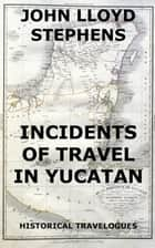 Incidents Of Travel In Yucatan ebook by John L. Stephens