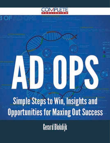 Ad Ops - Simple Steps to Win, Insights and Opportunities for Maxing Out Success ebook by Gerard Blokdijk