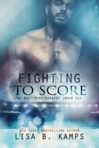 Fighting To Score - The Baltimore Banners, #12 ebook by