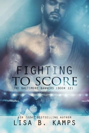Fighting To Score - The Baltimore Banners, #12 ebook by Lisa B. Kamps