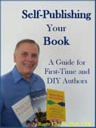 Self-Publishing Your Book: A Guide for First-Time and DIY Authors ebook by Roger Ellerton
