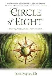 Circle of Eight - Creating Magic for Your Place on Earth ebook by Jane Meredith