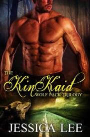 The KinKaid Wolf Pack Trilogy - KinKaid Wolf Pack ebook by Jessica Lee