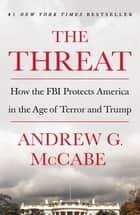 The Threat - How the FBI Protects America in the Age of Terror and Trump ebook by
