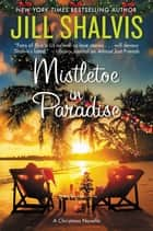 Mistletoe in Paradise - A Christmas Novella ebook by Jill Shalvis