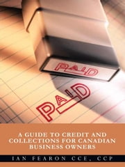 PAID - A Guide to Credit and Collections for Canadian Business Owners ebook by Ian Fearon CCE, CCP