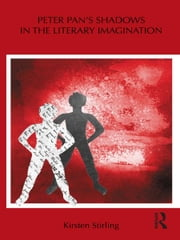 Peter Pan's Shadows in the Literary Imagination ebook by Kirsten Stirling