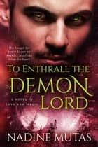 To Enthrall the Demon Lord - A Novel of Love and Magic ebook by Nadine Mutas
