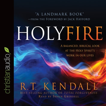 Holy Fire - A Balanced, Biblical Look at the Holy Spirit's Work in Our Lives audiobook by R.T. Kendall