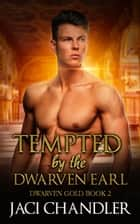 Tempted by the Dwarven Earl - Dwarven Gold, #2 ebook by Jaci Chandler