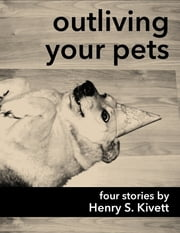 Outliving Your Pets ebook by Henry S. Kivett