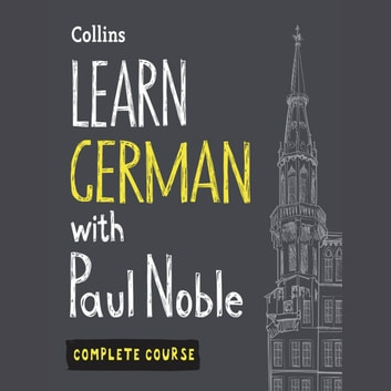 Learn German with Paul Noble for Beginners – Complete Course: German Made Easy with Your 1 million-best-selling Personal Language Coach audiobook by Paul Noble