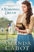 A Borrowed Dream (Cimarron Creek Trilogy Book #2) ebook by Amanda Cabot