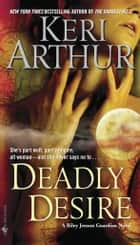 Deadly Desire - A Riley Jenson Guardian Novel ebook by Keri Arthur