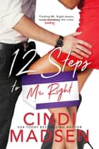 12 Steps to Mr. Right ebook by Cindi Madsen
