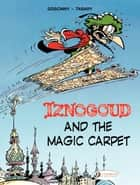 Iznogoud - Volume 6 - Iznogoud and the Magic Carpet eBook by René Goscinny, Jean Tabary