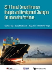 2014 Annual Competitiveness Analysis and Development Strategies for Indonesian Provinces ebook by Khee Giap Tan,Nurina Merdikawati