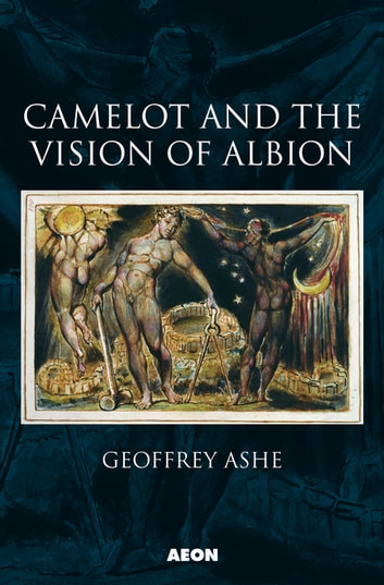 Camelot and the Vision of Albion ebook by Geoffrey Ashe