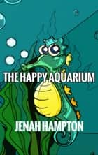 The Happy Aquarium (Illustrated Children's Book Ages 2-5) ebook by Jenah Hampton