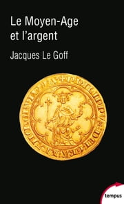Le Moyen Age et l'argent eBook by Jacques LE GOFF