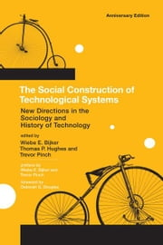 The The Social Construction of Technological Systems - New Directions in the Sociology and History of Technology ebook by Wiebe E. Bijker,Thomas P. Hughes,Trevor Pinch,Deborah G. Douglas