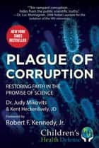 Plague of Corruption - Restoring Faith in the Promise of Science ebook by Kent Heckenlively, Judy Mikovits, Robert Jr. F. Kennedy