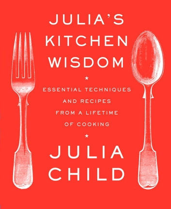 Julia's Kitchen Wisdom eBook by Julia Child