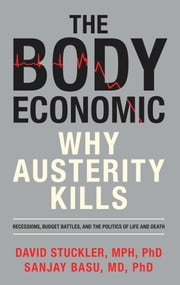 The Body Economic - Why Austerity Kills ebook by David Stuckler, Sanjay Basu