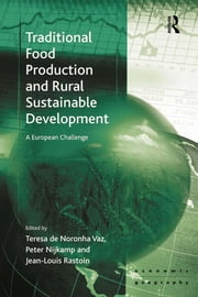 Traditional Food Production and Rural Sustainable Development - A European Challenge ebook by Teresa de Noronha Vaz,Peter Nijkamp