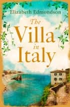 The Villa in Italy: Escape to the Italian sun with this captivating, page-turning mystery ebook by Elizabeth Edmondson