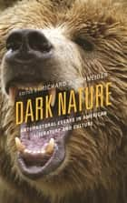 Dark Nature - Anti-Pastoral Essays in American Literature and Culture ebook by Richard Schneider, Gina Claywell, Jesse Curran,...