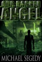 Our Darker Angel ebook by Michael Segedy