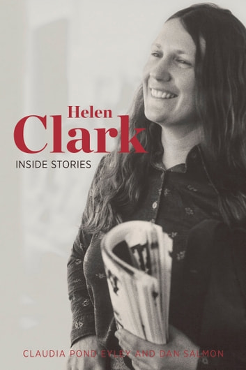 Helen Clark - Inside Stories ebook by Claudia Pond Eyley,Dan Salmon