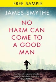 No Harm Can Come to a Good Man: free sampler ebook by James Smythe