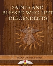 Saints and Blessed Who Left Descendents ebook by Brian Starr