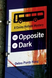 The Opposite of Dark - Casey Holland Mysteries, #1 ebook by Debra Purdy Kong