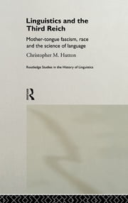 Linguistics and the Third Reich - Mother-tongue Fascism, Race and the Science of Language ebook by Christopher Hutton