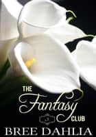 Fantasy Club #3 - Erotic Confessions, #3 ebook by Bree Dahlia