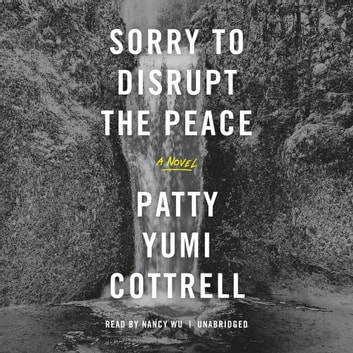 Sorry to Disrupt the Peace audiobook by Patty Yumi Cottrell