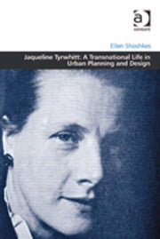 Jaqueline Tyrwhitt: A Transnational Life in Urban Planning and Design ebook by Dr Ellen Shoshkes,Professor Matthew Carmona