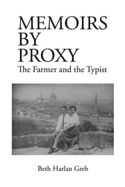 Memoirs by Proxy - The Farmer and the Typist ebook by Beth Harlan Greb